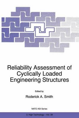 Reliability Assessment of Cyclically Loaded Engineering Structures - Nato Science Partnership Subseries: 3 39 (Paperback)