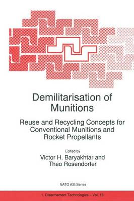 Demilitarisation of Munitions: Reuse and Recycling Concepts for Conventional Munitions and Rocket Propellants - Nato Science Partnership Subseries: 1 16 (Paperback)