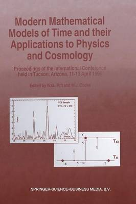 Modern Mathematical Models of Time and their Applications to Physics and Cosmology: Proceedings of the International Conference held in Tucson, Arizona, 11-13 April, 1996 (Paperback)