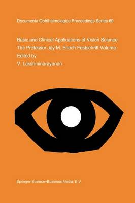 Basic and Clinical Applications of Vision Science: The Professor Jay M. Enoch Festschrift Volume - Documenta Ophthalmologica Proceedings Series 60 (Paperback)