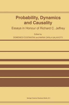 Probability, Dynamics and Causality: Essays in Honour of Richard C. Jeffrey (Paperback)