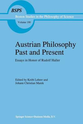 Austrian Philosophy Past and Present: Essays in Honor of Rudolf Haller - Boston Studies in the Philosophy and History of Science 190 (Paperback)