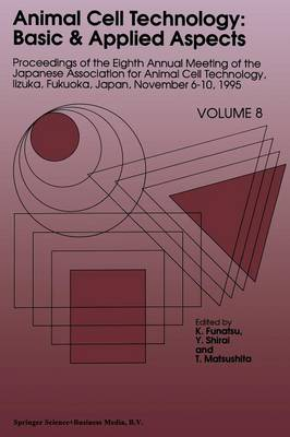 Animal Cell Technology: Basic & Applied Aspects: Proceedings of the Eighth Annual Meeting of the Japanese Association for Animal Cell Technology, Iizuka, Fukuoka, Japan, November 6-10, 1995 - Animal Cell Technology: Basic & Applied Aspects 8 (Paperback)