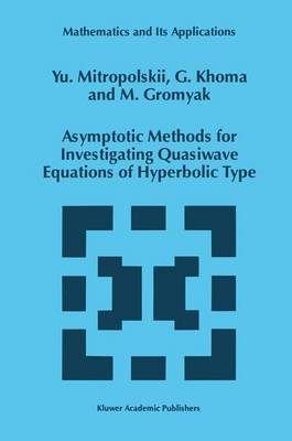 Asymptotic Methods for Investigating Quasiwave Equations of Hyperbolic Type - Mathematics and Its Applications 402 (Paperback)