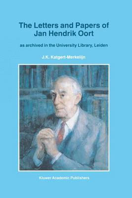 The Letters and Papers of Jan Hendrik Oort: As Archived in the University Library, Leiden - Astrophysics and Space Science Library 213 (Paperback)