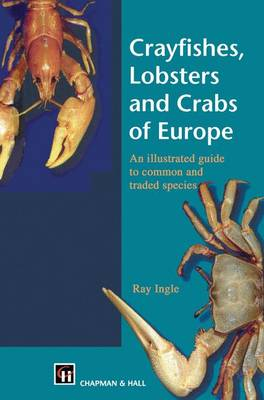 Crayfishes, Lobsters and Crabs of Europe: An Illustrated Guide to common and traded species (Paperback)