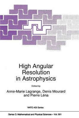 High Angular Resolution in Astrophysics - NATO Science Series C 501 (Paperback)