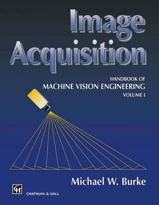 Image Acquisition: Handbook of machine vision engineering: Volume 1 (Paperback)
