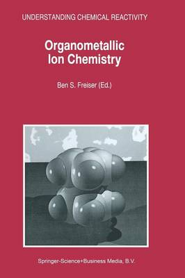 Organometallic Ion Chemistry - Understanding Chemical Reactivity 15 (Paperback)
