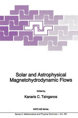 Solar and Astrophysical Magnetohydrodynamic Flows - NATO Science Series C 481 (Paperback)