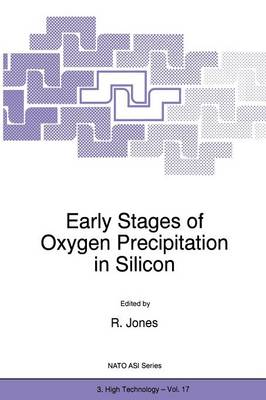Early Stages of Oxygen Precipitation in Silicon - Nato Science Partnership Subseries: 3 17 (Paperback)