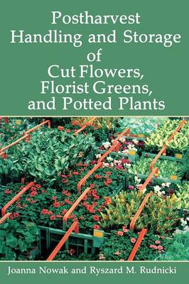 Postharvest Handling and Storage of Cut Flowers, Florist Greens, and Potted Plants (Paperback)