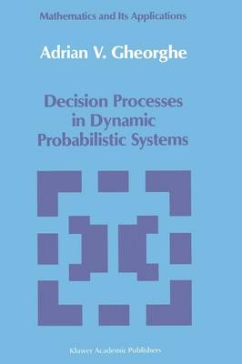 Decision Processes in Dynamic Probabilistic Systems - Mathematics and its Applications 42 (Paperback)