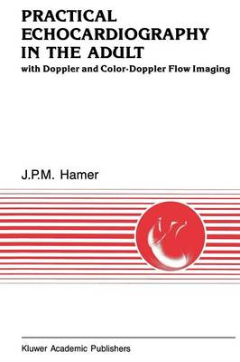 Practical Echocardiography in the Adult: with Doppler and color-Doppler flow imaging - Developments in Cardiovascular Medicine 109 (Paperback)
