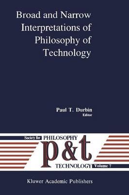 Broad and Narrow Interpretations of Philosophy of Technology: Broad and Narrow Interpretations - Philosophy and Technology 7 (Paperback)