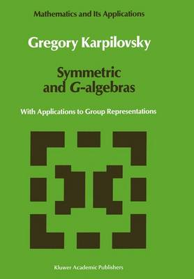 Symmetric and G-algebras: With Applications to Group Representations - Mathematics and Its Applications 60 (Paperback)