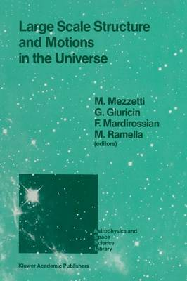 Large Scale Structure and Motions in the Universe: Proceeding of an International Meeting Held in Trieste, Italy, April 6-9, 1988 - Astrophysics and Space Science Library 151 (Paperback)