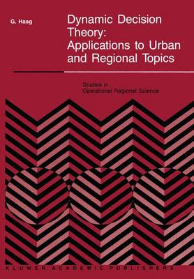 Dynamic Decision Theory: Applications to Urban and Regional Topics - Studies in Operational Regional Science 6 (Paperback)