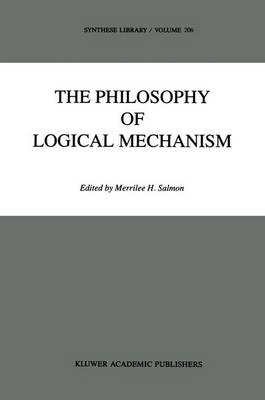 The Philosophy of Logical Mechanism: Essays in Honor of Arthur W. Burks, With his responses - Synthese Library 206 (Paperback)
