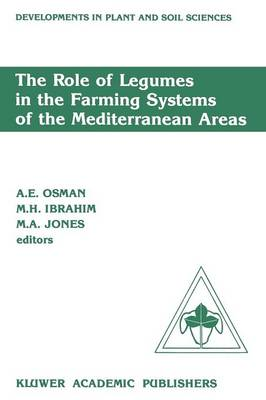 The Role of Legumes in the Farming Systems of the Mediterranean Areas: Proceedings of a Workshop on the Role of Legumes in the Farming Systems of the Mediterranean Areas UNDP/ICARDA, Tunis, June 20-24, 1988 - Developments in Plant and Soil Sciences 38 (Paperback)