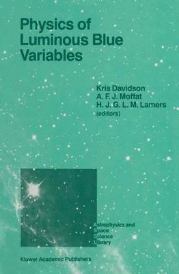 Physics of Luminous Blue Variables: Proceedings of the 113th Colloquium of the International Astronomical Union, Held at Val Morin, Quebec Province, Canada, August 15-18, 1988 - Astrophysics and Space Science Library 157 (Paperback)