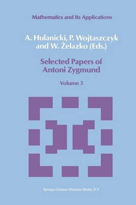 Selected Papers of Antoni Zygmund: Volume 3 - Mathematics and its Applications 41 (Paperback)