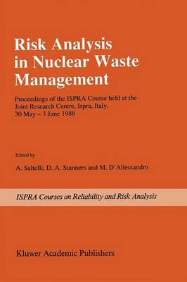 Risk Analysis in Nuclear Waste Management: Proceedings of the ISPRA-Course held at the Joint Research Centre, Ispra, Italy, 30 May - 3 June 1988 - Ispra Courses (Paperback)