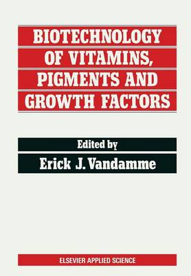Biotechnology of Vitamins, Pigments and Growth Factors - Applied Biotechnology Series (Paperback)