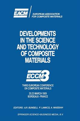 Developments in the Science and Technology of Composite Materials: ECCM3 Third European Conference on Composite Materials 20.23 March 1989 Bordeaux-France (Paperback)