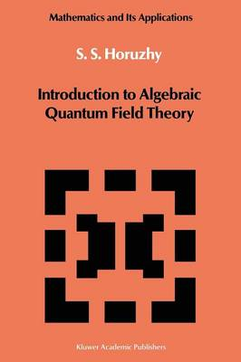 Introduction to Algebraic Quantum Field Theory - Mathematics and its Applications 19 (Paperback)