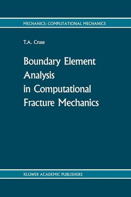 Boundary Element Analysis in Computational Fracture Mechanics - Mechanics: Computational Mechanics 1 (Paperback)
