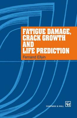 Fatigue Damage, Crack Growth and Life Prediction (Paperback)