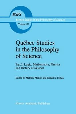 Quebec Studies in the Philosophy of Science: Part I: Logic, Mathematics, Physics and History of Science - Boston Studies in the Philosophy and History of Science 177 (Paperback)
