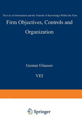Firm Objectives, Controls and Organization: The Use of Information and the Transfer of Knowledge within the Firm - Economics of Science, Technology and Innovation 8 (Paperback)