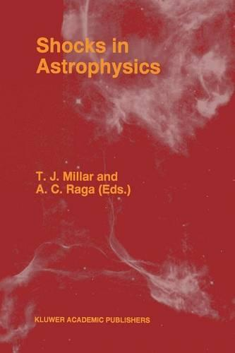 Shocks in Astrophysics: Proceedings of an International Conference held at UMIST, Manchester, England from January 9-12, 1995 (Paperback)