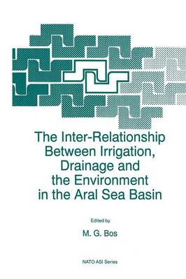 The Inter-Relationship Between Irrigation, Drainage and the Environment in the Aral Sea Basin - Nato Science Partnership Subseries: 2 22 (Paperback)