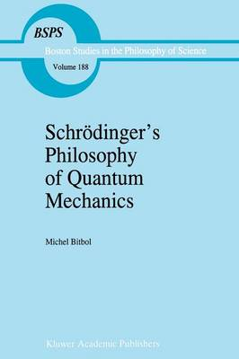 Schroedinger's Philosophy of Quantum Mechanics - Boston Studies in the Philosophy and History of Science 188 (Paperback)