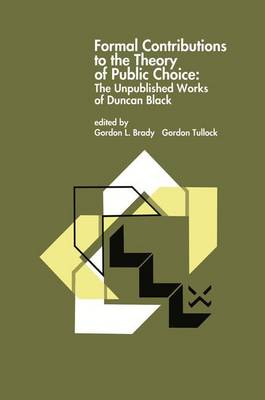 Formal Contributions to the Theory of Public Choice: The Unpublished Works of Duncan Black (Paperback)