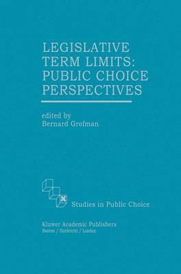 Legislative Term Limits: Public Choice Perspectives - Studies in Public Choice 10 (Paperback)