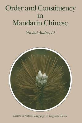Order and Constituency in Mandarin Chinese - Studies in Natural Language and Linguistic Theory 19 (Paperback)