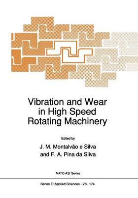 Vibration and Wear in High Speed Rotating Machinery - Nato Science Series E: 174 (Paperback)