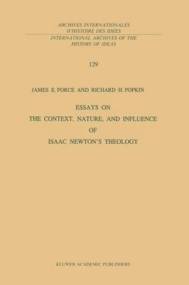 Essays on the Context, Nature, and Influence of Isaac Newton's Theology - International Archives of the History of Ideas / Archives Internationales d'Histoire des Idees 129 (Paperback)