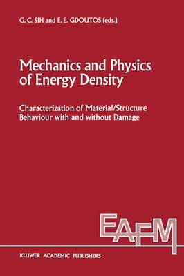 Mechanics and Physics of Energy Density: Characterization of material/structure behaviour with and without damage - Engineering Applications of Fracture Mechanics 9 (Paperback)
