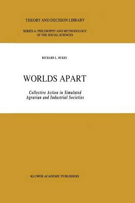 Worlds Apart: Collective Action in Simulated Agrarian and Industrial Societies - Theory and Decision Library A: 14 (Paperback)