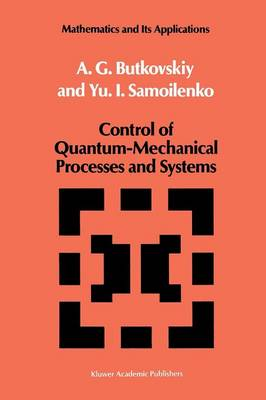 Control of Quantum-Mechanical Processes and Systems - Mathematics and its Applications 56 (Paperback)