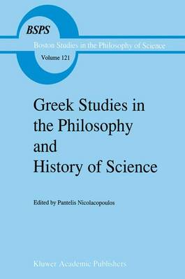 Greek Studies in the Philosophy and History of Science - Boston Studies in the Philosophy and History of Science 121 (Paperback)