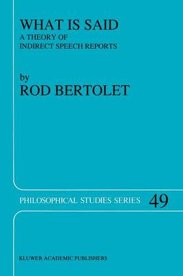 What is Said: A Theory of Indirect Speech Reports - Philosophical Studies Series 49 (Paperback)
