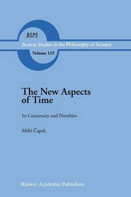 The New Aspects of Time: Its Continuity and Novelties - Boston Studies in the Philosophy and History of Science 125 (Paperback)