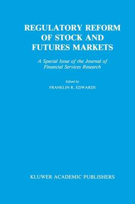 Regulatory Reform of Stock and Futures Markets: A Special Issue of the Journal of Financial Services Research (Paperback)