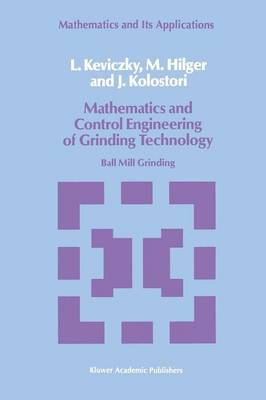 Mathematics and Control Engineering of Grinding Technology: Ball Mill Grinding - Mathematics and its Applications 38 (Paperback)
